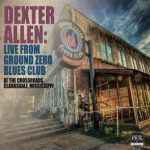 Dexter Allen - Live From Ground Zero Blues Club
