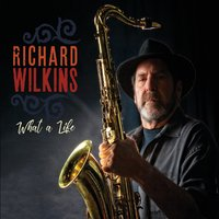 Richard Wilkins - What A Life  (Self-Produced)