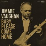 Jimmie Vaughan - Baby, Please Come Home - Last Music Company