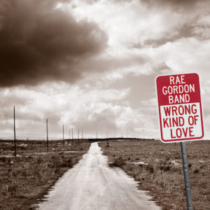 Rae Gordon Band - Wrong Kind Of Love - Self Released