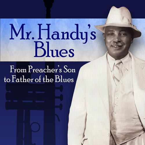 Mr Handy's Blues – From Preacher's Son to Father of the Blues