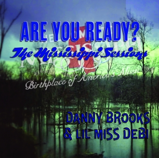 Danny Brooks and Lil' Miss Debi  Are You Ready? The Mississippi Sessions  Hishouse Records