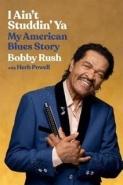 Bobby Rush Autobiography - I Ain't Studdin' Ya